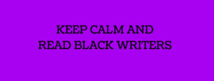 Keep calm and read black writers