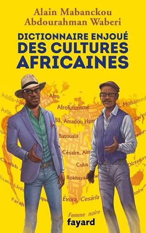 Dictionnaire enjoué des cultures affricaines, Alain Mabanckou et Abdourahman Waberi