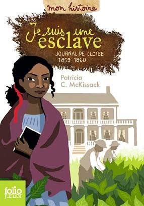 Je suis une esclave : Journal de Clotee, 1859-1860 de Patricia C. McKissack